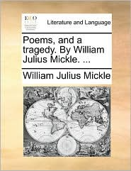 Poems, and a tragedy. By William Julius Mickle. ... - William Julius Mickle