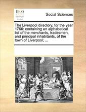The Liverpool Directory, for the Year 1766: Containing an Alphabetical List of the Merchants, Tradesmen, and Principal Inhabitants - Multiple Contributors