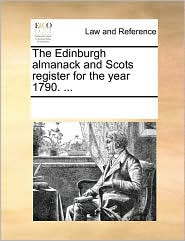 The Edinburgh almanack and Scots register for the year 1790. ... - See Notes Multiple Contributors