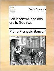 Les inconv niens des droits f odaux. - Pierre Fran ois Boncerf