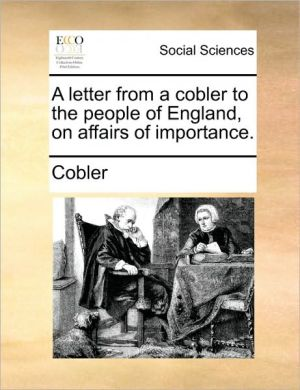 A letter from a cobler to the people of England, on affairs of importance. - Cobler