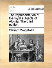 The representation of the loyal subjects of Albinia. The third edition. - William Wagstaffe