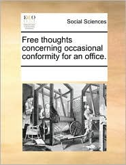 Free thoughts concerning occasional conformity for an office. - See Notes Multiple Contributors