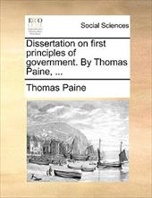 Dissertation on First Principles of Government. by Thomas Paine, ... - Paine, Thomas