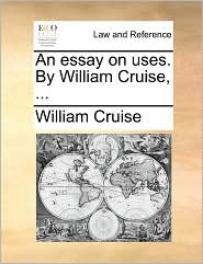 An essay on uses. By William Cruise, ... - William Cruise