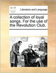A collection of loyal songs. For the use of the Revolution Club. - See Notes Multiple Contributors