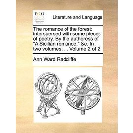 """The Romance of the Forest: Interspersed with Some Pieces of Poetry. by the Authoress of """"A Sicilian Romance,"""" &C. in Two Volumes. ... Volume 2 of - Ann Ward Radcliffe"""