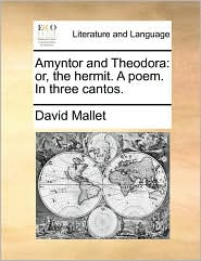 Amyntor and Theodora: Or, the Hermit. a Poem. in Three Cantos. - David Mallet