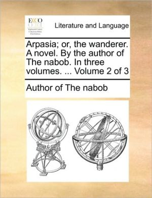Arpasia; or, the wanderer. A novel. By the author of The nabob. In three volumes. . Volume 2 of 3 - Author of The nabob
