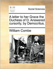 A letter to her Grace the Duchess of D. Answered cursorily, by Democritus.