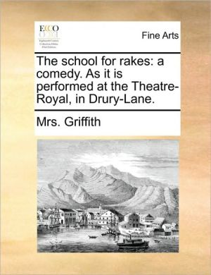 The school for rakes: a comedy. As it is performed at the Theatre-Royal, in Drury-Lane. - Mrs. Griffith