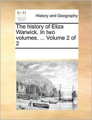 The history of Eliza Warwick. In two volumes. ... Volume 2 of 2