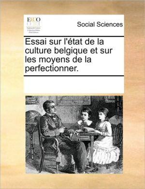 Essai sur l' tat de la culture belgique et sur les moyens de la perfectionner. - See Notes Multiple Contributors