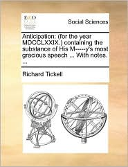 Anticipation: (for the year MDCCLXXIX.) containing the substance of His M-----y's most gracious speech ... With notes. ... - Richard Tickell