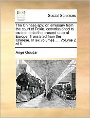 The Chinese spy; or, emissary from the court of Pekin, commissioned to examine into the present state of Europe. Translated from the Chinese. In six volumes. ... Volume 2 of 6 - Ange Goudar