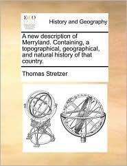 A new description of Merryland. Containing, a topographical, geographical, and natural history of that country. - Thomas Stretzer