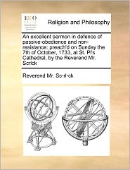 An Excellent Sermon In Defence Of Passive-Obedience And Non-Resistance - Reverend Mr. Sc-Rl-Ck