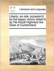 Liberty: an ode; occasion'd by the happy victory obtain'd by His Royal Highness the Duke of Cumberland.