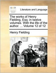 The works of Henry Fielding, Esq; in twelve volumes. With the life of the author. ... Volume 12 of 12 - Henry Fielding