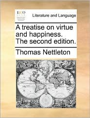 A Treatise On Virtue And Happiness. The Second Edition.