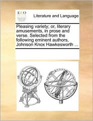 Pleasing variety; or, literary amusements, in prose and verse. Selected from the following eminent authors, Johnson Knox Hawkesworth ... - See Notes Multiple Contributors