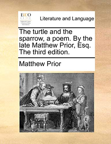 The Turtle and the Sparrow, a Poem. by the Late Matthew Prior, Esq. the Third Edition.