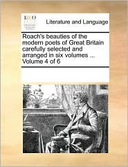 Roach's beauties of the modern poets of Great Britain carefully selected and arranged in six volumes ... Volume 4 of 6 - See Notes Multiple Contributors