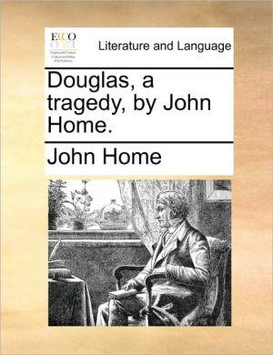 Douglas, a tragedy, by John Home. - John Home