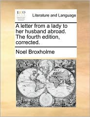 A letter from a lady to her husband abroad. The fourth edition, corrected.