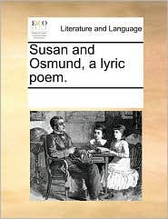 Susan and Osmund, a lyric poem. - See Notes Multiple Contributors