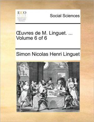 uvres de M. Linguet. . Volume 6 of 6 - Simon Nicolas Henri Linguet