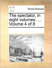 The Spectator, In Eight Volumes. ...  Volume 4 Of 8