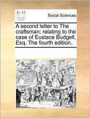 A second letter to The craftsman; relating to the case of Eustace Budgell, Esq. The fourth edition. - See Notes Multiple Contributors