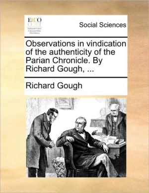 Observations in vindication of the authenticity of the Parian Chronicle. By Richard Gough, . - Richard Gough