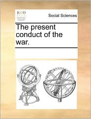 The present conduct of the war. - See Notes Multiple Contributors