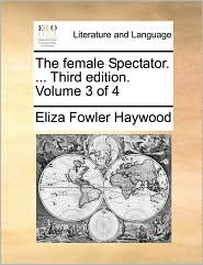 The Female Spectator. ... Third Edition. Volume 3 of 4