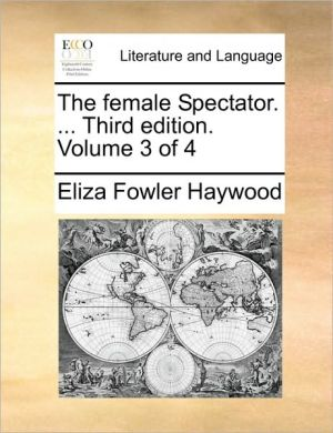 The female Spectator. . Third edition. Volume 3 of 4 - Eliza Fowler Haywood
