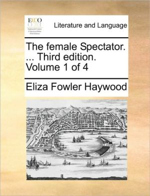 The female Spectator. . Third edition. Volume 1 of 4 - Eliza Fowler Haywood