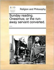 Sunday reading. Onesimus; or the run-away servant converted. ...