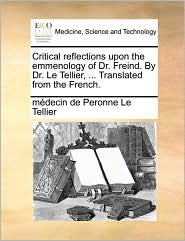 Critical reflections upon the emmenology of Dr. Freind. By Dr. Le Tellier, ... Translated from the French.