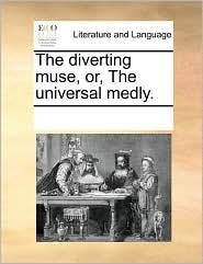 The diverting muse, or, The universal medly.