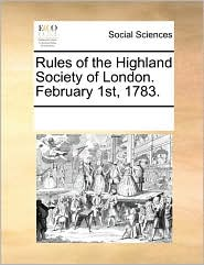 Rules of the Highland Society of London. February 1st, 1783. - See Notes Multiple Contributors
