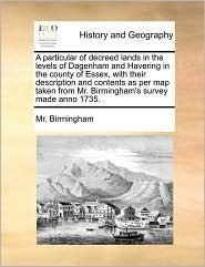 A particular of decreed lands in the levels of Dagenham and Havering in the county of Essex, with their description and contents as per map taken from Mr. Birmingham's survey made anno 1735. - Mr. Birmingham