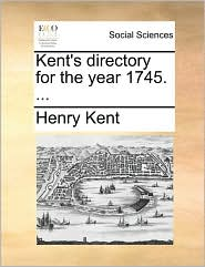 Kent's directory for the year 1745. ... - Henry Kent