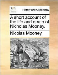 A short account of the life and death of Nicholas Mooney.