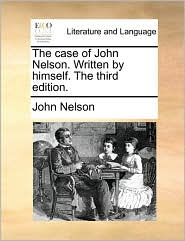 The case of John Nelson. Written by himself. The third edition.