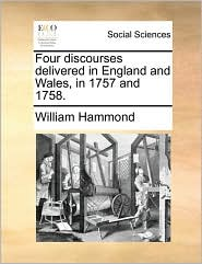 Four discourses delivered in England and Wales, in 1757 and 1758.