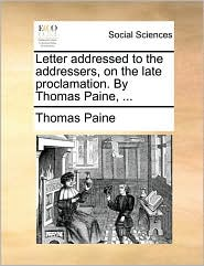 Letter addressed to the addressers, on the late proclamation. By Thomas Paine, ...