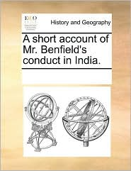 A Short Account of Mr. Benfield's Conduct in India.