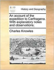 An account of the expedition to Carthagena. With explanatory notes and observations. - Charles Knowles